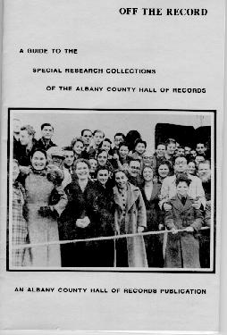 Off the Record: A Guide to the Special Research Collections of the Albany County Hall of Records